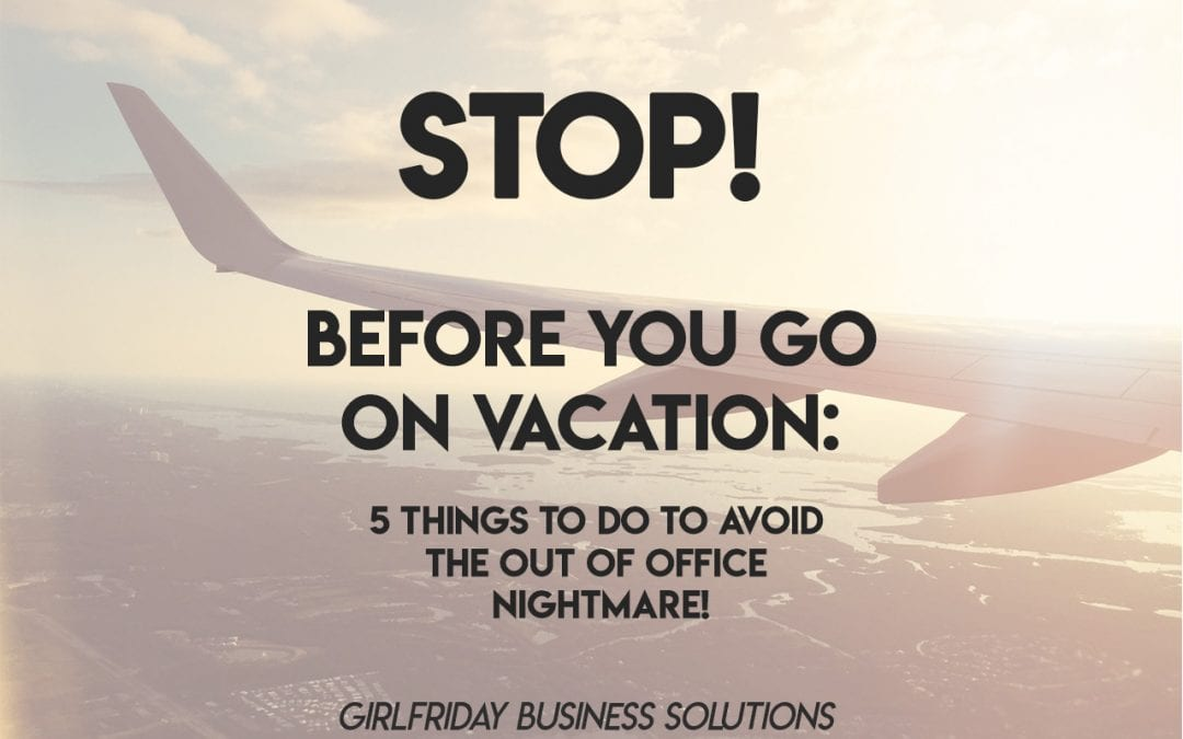 STOP! Before You Go on Vacation: 5 Things to Do to Avoid the Out of Office Nightmare!