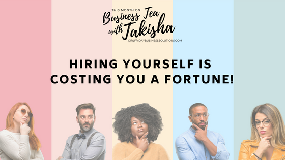 Business Tea with Takisha: Hiring Yourself is Costing You A Fortune!